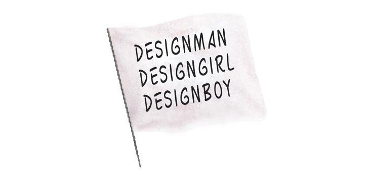 Designman, Designgirl, Designboy